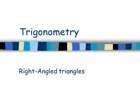 Trigonometry Right-Angled triangles. Next slide Previous slide © Rosemary Vellar Challenge 3 angle side angle side angle side 2 1 Labeling sides Why trig?