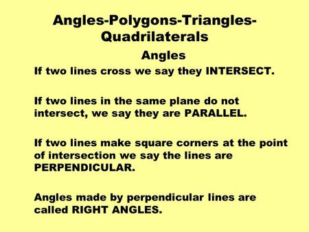 Angles-Polygons-Triangles- Quadrilaterals Angles If two lines cross we say they INTERSECT. If two lines in the same plane do not intersect, we say they.