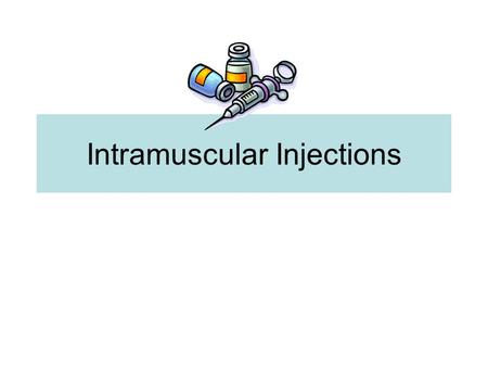 "Intramuscular Injections. Review Definition of parenteral Equipment Aseptic technique Personal protective equipment 3 ""checks"" 6 ""rights"" Proper disposal."