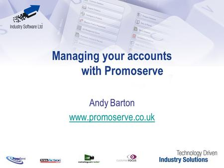 Managing your accounts with Promoserve Andy Barton www.promoserve.co.uk.