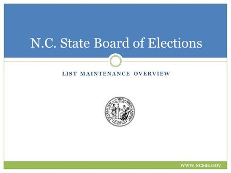 LIST MAINTENANCE OVERVIEW N.C. State Board of Elections WWW.NCSBE.GOV.