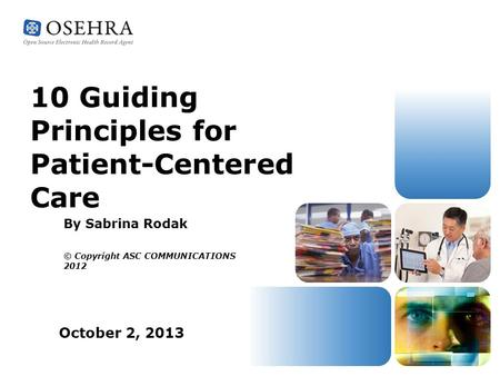By Sabrina Rodak © Copyright ASC COMMUNICATIONS 2012 10 Guiding Principles for Patient-Centered Care October 2, 2013.