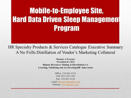 Mobile-to-Employee Site, Hard Data Driven Sleep Management Program HR Specialty Products & Services Catalogue Executive Summary A No Frills Distillation.