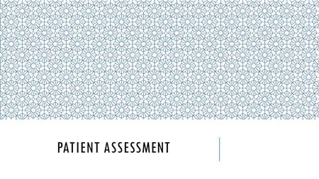 PATIENT ASSESSMENT. Patient assessment in emergency medicine as performed by First Responders & EMS providers consists of 7 parts: 1._________________________________________________.
