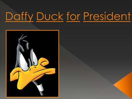 Daffy Duck for President.  To outlaw Duck season and make Rabbit Season Permanent.