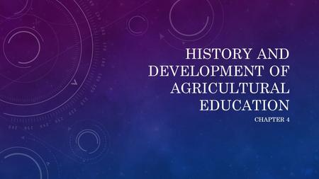 HISTORY AND DEVELOPMENT OF AGRICULTURAL EDUCATION CHAPTER 4.