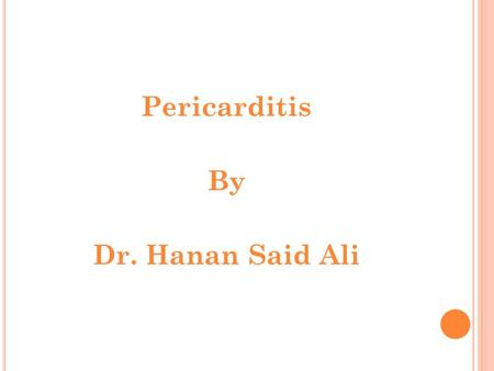Pericarditis By Dr. Hanan Said Ali. L EARNING OBJECTIVES Define pericarditis. Identify causes of pericarditis. Enumerate signs and symptoms of disease.