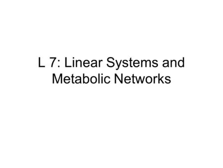 L 7: Linear Systems and Metabolic Networks. Linear Equations Form System.