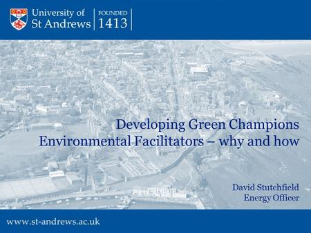 Developing Green Champions Environmental Facilitators – why and how David Stutchfield Energy Officer.