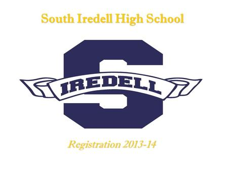 South Iredell High School Registration 2013-14. Begins week of February 11-15 Students will be called to Media Center by Homeroom Use Career Cruising—