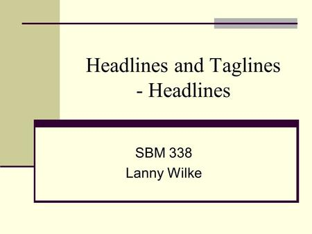 Headlines and Taglines - Headlines SBM 338 Lanny Wilke.