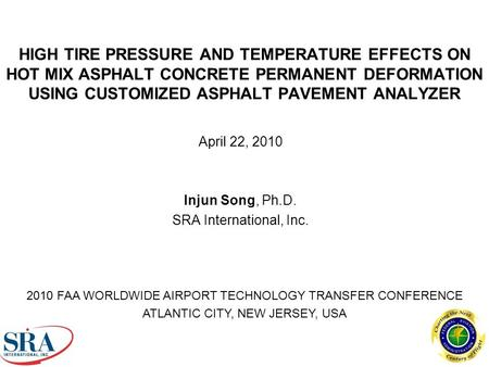 HIGH TIRE PRESSURE AND TEMPERATURE EFFECTS ON HOT MIX ASPHALT CONCRETE PERMANENT DEFORMATION USING CUSTOMIZED ASPHALT PAVEMENT ANALYZER April 22, 2010.