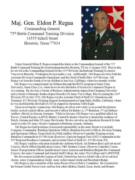 Major General Eldon P. Regua assumed the duties as the Commanding General of the 75 th Battle Command Training Division headquartered in Houston, TX on.