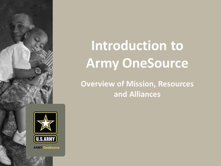 Army OneSource Behavioral Health | Finance | Legal | Faith Based Army OneSource Government Manager: Shaunya Murrill, Chief, Outreach & Strategic Integration,