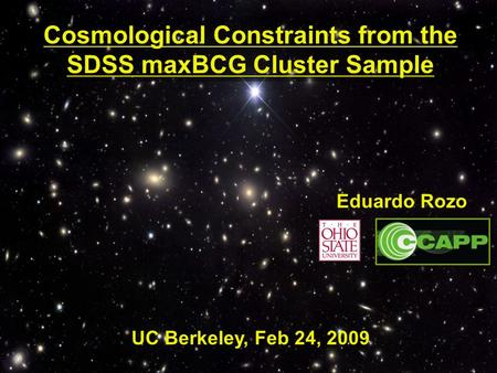 Cosmological Constraints from the SDSS maxBCG Cluster Sample Eduardo Rozo UC Berkeley, Feb 24, 2009.