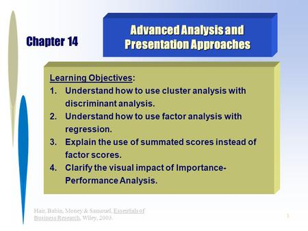 1 Hair, Babin, Money & Samouel, Essentials of Business Research, Wiley, 2003. Learning Objectives: 1.Understand how to use cluster analysis with discriminant.
