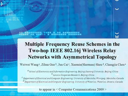 Multiple Frequency Reuse Schemes in the Two-hop IEEE 802.16j Wireless Relay Networks with Asymmetrical Topology Weiwei Wang a, Zihua Guo b, Jun Cai c,