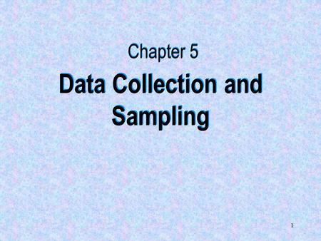 1 Data Collection and Sampling Chapter 5. 2 5.2 Methods of Collecting Data The reliability and accuracy of the data affect the validity of the results.