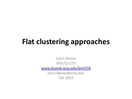 Flat clustering approaches Colin Dewey BMI/CS 576  Fall 2015.