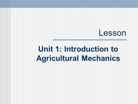 Lesson Unit 1: Introduction to Agricultural Mechanics.