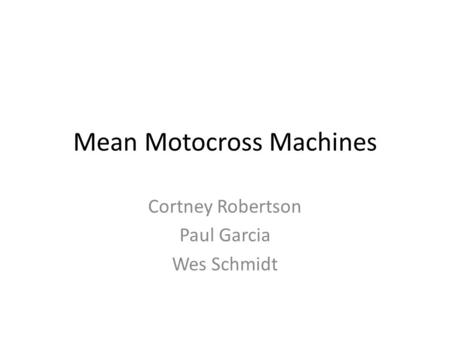 Mean Motocross Machines Cortney Robertson Paul Garcia Wes Schmidt.