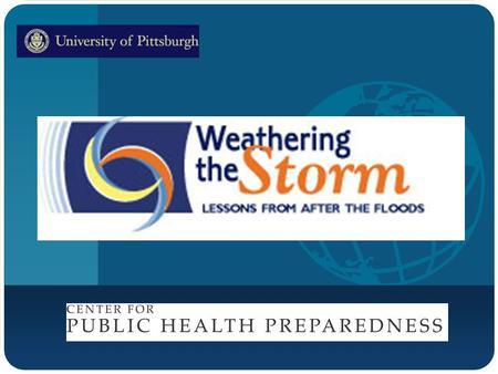 Company LOGO. The University of Pittsburgh Center for Public Health Preparedness Purpose: Trains professionals and students in public health and related.