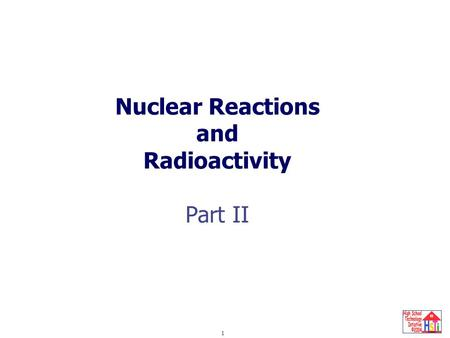 Nuclear Reactions and Radioactivity Part II