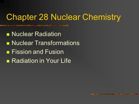 Chapter 28 Nuclear Chemistry Nuclear Radiation Nuclear Transformations Fission and Fusion Radiation in Your Life.