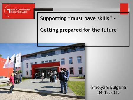 "Supporting ""must have skills"" - Getting prepared for the future Smolyan/Bulgaria 04.12.2012."