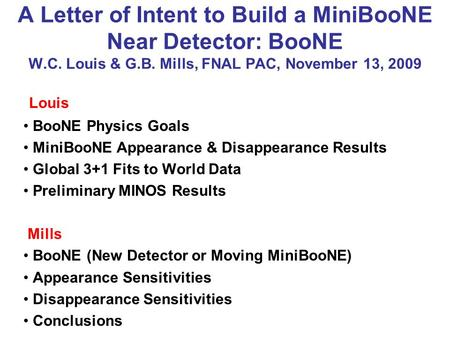 A Letter of Intent to Build a MiniBooNE Near Detector: BooNE W.C. Louis & G.B. Mills, FNAL PAC, November 13, 2009 Louis BooNE Physics Goals MiniBooNE Appearance.