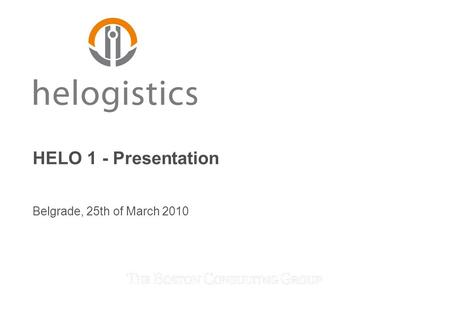 HELO 1 - Presentation Belgrade, 25th of March 2010.
