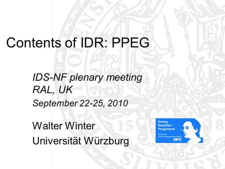 Contents of IDR: PPEG IDS-NF plenary meeting RAL, UK September 22-25, 2010 Walter Winter Universität Würzburg TexPoint fonts used in EMF: AAAAA A A A.