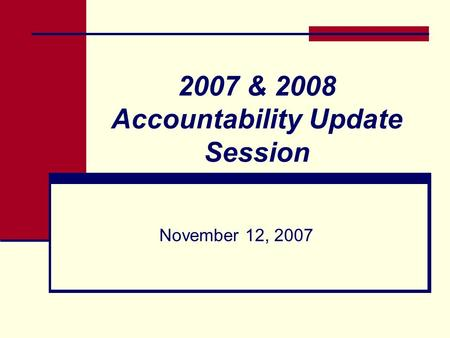 2007 & 2008 Accountability Update Session November 12, 2007.