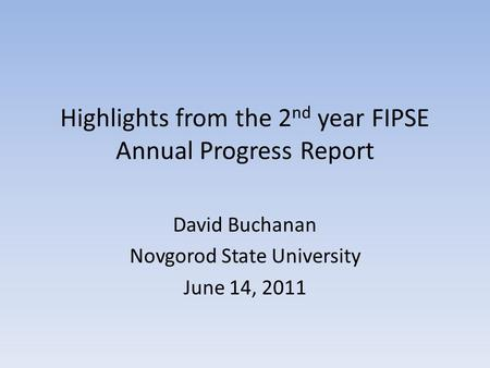 Highlights from the 2 nd year FIPSE Annual Progress Report David Buchanan Novgorod State University June 14, 2011.