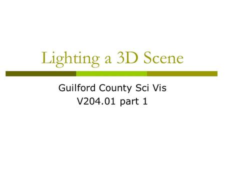 Lighting a 3D Scene Guilford County Sci Vis V204.01 part 1.