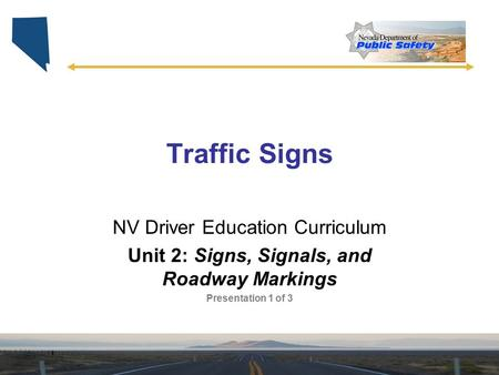 Traffic Signs NV Driver Education Curriculum Unit 2: Signs, Signals, and Roadway Markings Presentation 1 of 3.