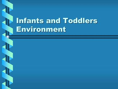 Infants and Toddlers Environment. Eight Factors TO Consider HealthHealth SafetySafety ComfortComfort ConvenienceConvenience Child SizeChild Size FlexibilityFlexibility.