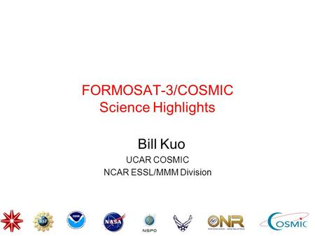 FORMOSAT-3/COSMIC Science Highlights Bill Kuo UCAR COSMIC NCAR ESSL/MMM Division.