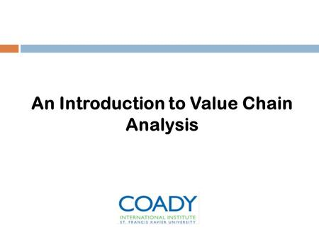 An Introduction to Value Chain Analysis. Agenda  What is a value chain?  What is value chain analysis?  How Does VCA helps in understanding sectors?