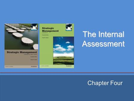 The Internal Assessment Chapter Four. Chapter Objectives 1. Describe how to perform an internal strategic- management audit. 2. Discuss the Resource-Based.