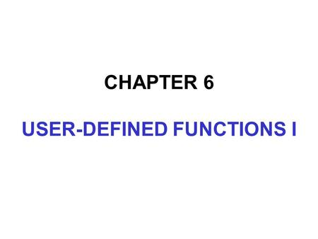 CHAPTER 6 USER-DEFINED FUNCTIONS I. In this chapter, you will: Learn about standard (predefined) functions and discover how to use them in a program Learn.
