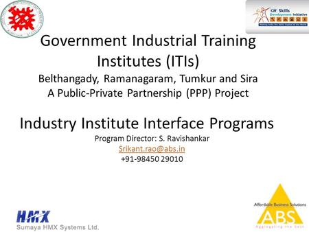 Government Industrial Training Institutes (ITIs) Belthangady, Ramanagaram, Tumkur and Sira A Public-Private Partnership (PPP) Project Industry Institute.