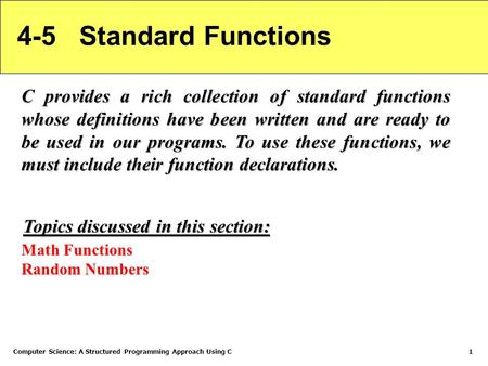 Computer Science: A Structured Programming Approach Using C1 4-5 Standard Functions C provides a rich collection of standard functions whose definitions.