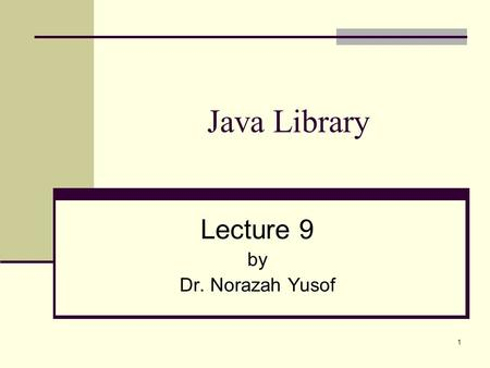 1 Java Library Lecture 9 by Dr. Norazah Yusof. 2 Java Library Java has pre-defined classes that consist of the basic language classes in Java (organized.