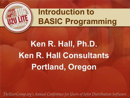 Introduction to BASIC Programming Ken R. Hall, Ph.D. Ken R. Hall Consultants Portland, Oregon.