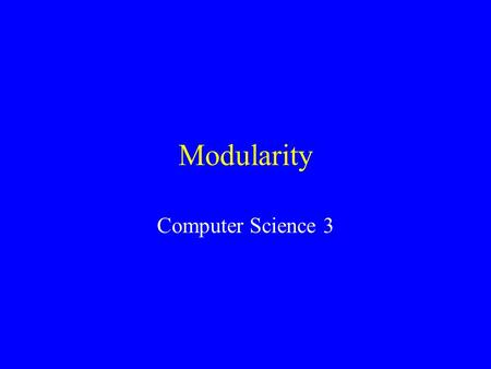 Modularity Computer Science 3. What is Modularity? Computer systems are organized into components called modules. The extent to which this is done is.