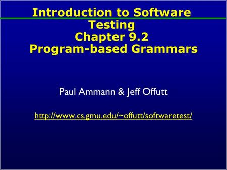 Introduction to Software Testing Chapter 9.2 Program-based Grammars Paul Ammann & Jeff Offutt