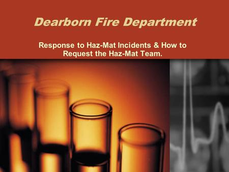 Dearborn Fire Department Response to Haz-Mat Incidents & How to Request the Haz-Mat Team.