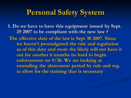 Personal Safety System 1. Do we have to have this equipment issued by Sept. 29 2007 to be compliant with the new law ? The effective date of the law is.