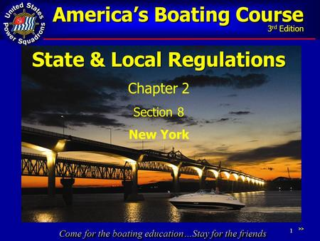 Come for the boating education…Stay for the friends America's Boating Course 3 rd Edition 1 State & Local Regulations Chapter 2 Section 8 New York >>